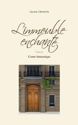 Limmeuble enchanté - Tome II: Conte fantastique Lyliane Clémente