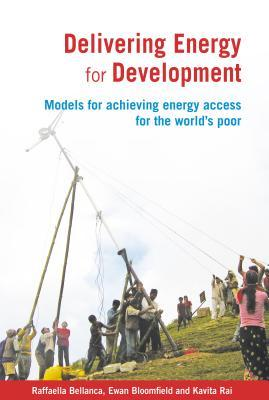 Delivering Energy for Development: Models for Achieving Energy Access for the Worlds Poor  by  Raffaella Bellanca