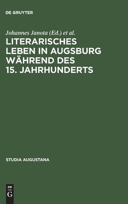 Literarisches Leben in Augsburg W Hrend Des 15. Jahrhunderts Johannes Janota