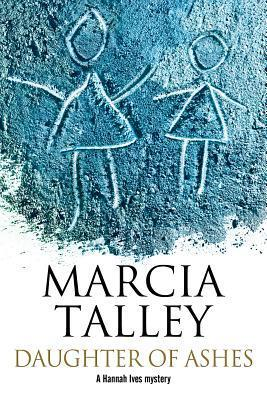 Daughter of Ashes: A Hannah Ives Murder Mystery. Marcia Talley