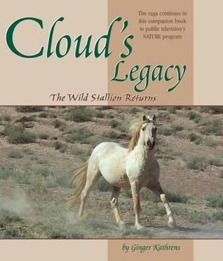 Clouds Legacy: The Wild Stallion Returns  by  Ginger Kathrens