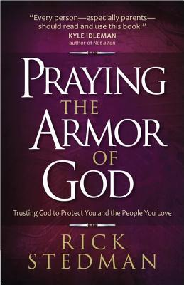Praying the Armor of God: Trusting God to Protect You and the People You Love  by  Rick Stedman