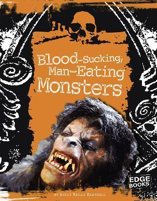 Blood-Sucking, Man-Eating Monsters Kelly Barnhill