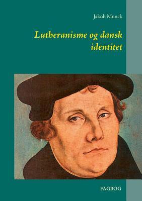 Lutheranisme og dansk identitet Jakob Munck