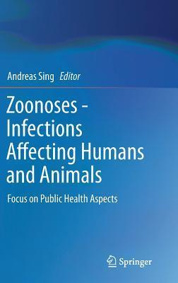 Zoonoses - Infections Affecting Humans and Animals: Focus on Public Health Aspects  by  Andreas Sing