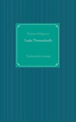 Laulu Theresiukselle: Ystävyyden runoja  by  Kimmo Pohjanen