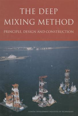 The Deep Mixing Method: Principle, Design and Construction  by  William E. Court