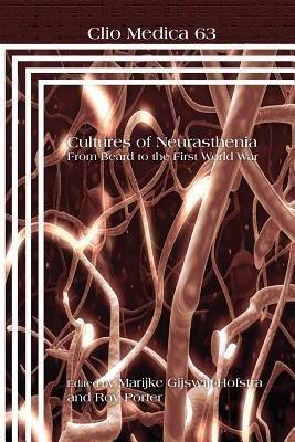 Cultures Of Neurasthenia: From Beard To The First World War (Clio Medica 63)  by  Marijke Gijswijt-Hofstra