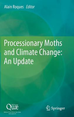 Processionary Moths and Climate Change: An Update  by  Alain Roques