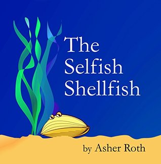 The Selfish Shellfish  by  Asher Roth
