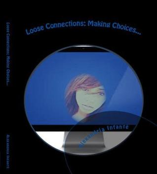 Loose Connections: Making Choices (Teaching Between Midnight & Dawn, #10)  by  Alexandria Infante