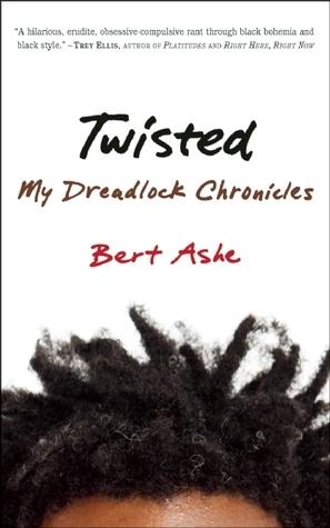Twisted: My Dreadlock Chronicles Bert Ashe