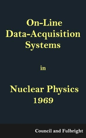 On-Line Data-Acquisition Systems in Nuclear Physics, 1969  by  H. W. Fulbright