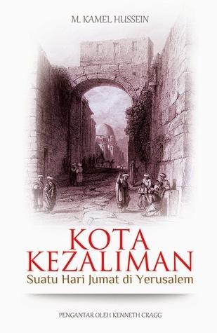 Kota Kezaliman: Suatu Hari Jumat di Yerusalem  by  Muhammad Kamel Hussein