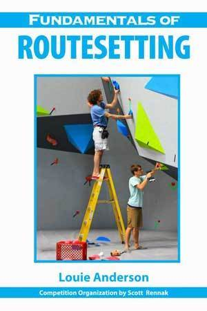 Fundentals of Routesetting  by  Louie Anderson