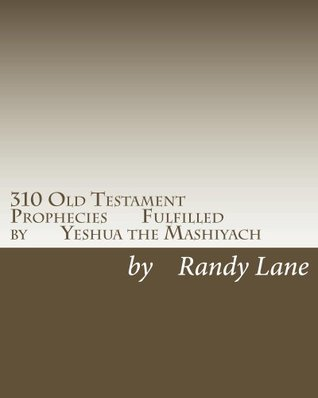 310 Old Testament Prophecies Fulfilled Yeshua the Mashiyach by Randy Lane
