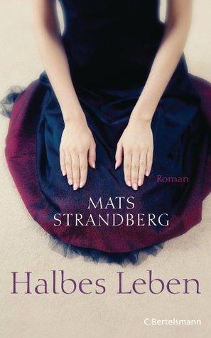 Halbes Leben: Roman  by  Mats Strandberg