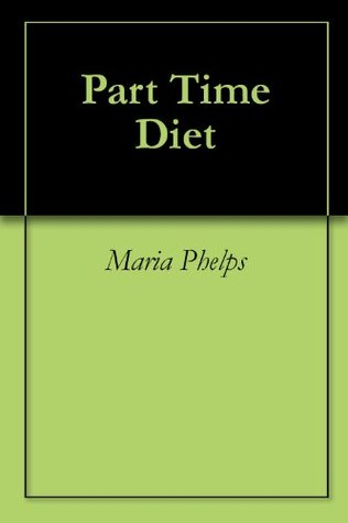 Part Time Diet Maria Phelps