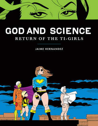 God and Science: Return of the Ti-Girls Jaime Hernández