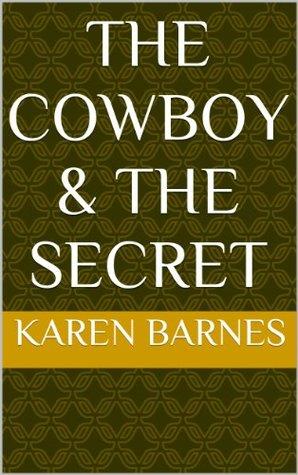 The Cowboy & The Secret  by  Karen Barnes
