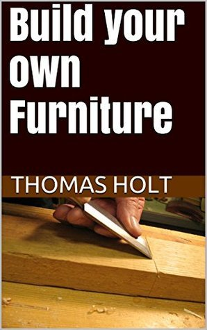 Build your own Furniture  by  Thomas Holt