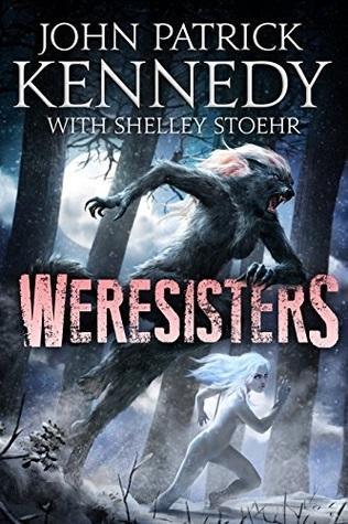 Weresisters (Weresisters #1) John Patrick Kennedy