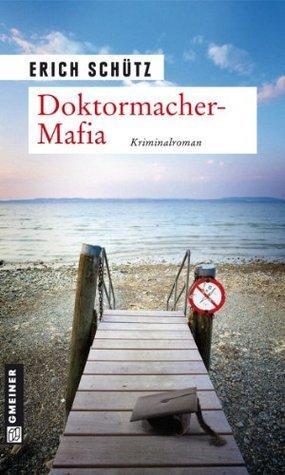 Doktormacher-Mafia: Kriminalroman  by  Erich Schütz