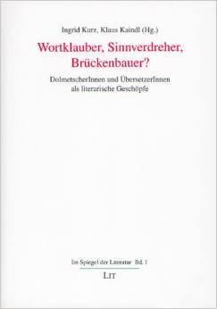 Wortklauber, Sinnverdreher, Brückenbauer?: DolmetscherInnen und ÜbersetzerInnen als literarische Geschöpfe  by  Ingrid Kurz