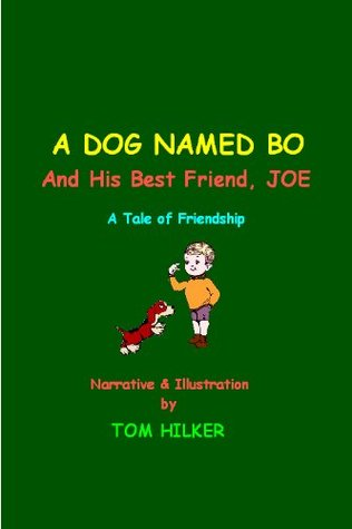 A Dog Named BO and His Best Friend JOE  by  Tom Hilker