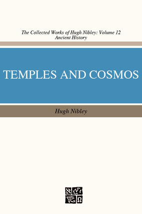 Temple and Cosmos: Beyond This Ignorant Present (The Collected Works of Hugh Nibley, Volume 12)  by  Hugh Nibley