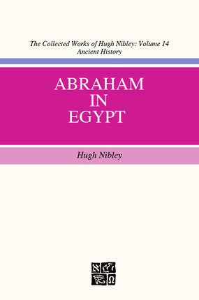 Abraham in Egypt (The Collected Works of Hugh Nibley, Volume 14) Hugh Nibley