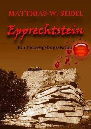 Epprechtstein: Ein Fichtelgebirgs-Krimi  by  Matthias W. Seidel