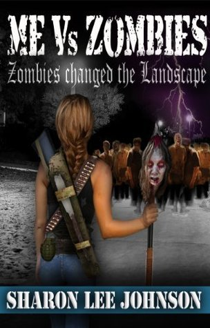 Zombies Changed The Landscape (Me VS Zombies Book 7) Sharon Lee Johnson