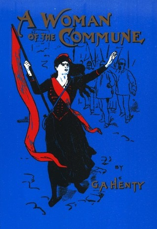 A Woman of the Commune : A Tale of Two Sieges of Paris  by  G.A. Henty