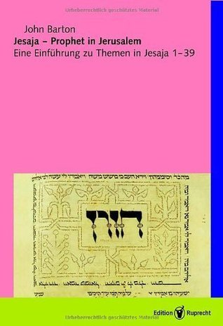 Jesaja: Prophet in Jerusalem - Eine Einführung zu Themen in Jesaja 1-39 John Barton