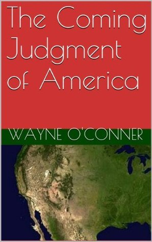 The Coming Judgment of America  by  Wayne OConner