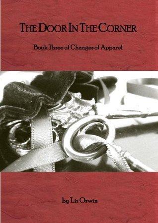 The Door in the Corner (Changes of Apparel Book 3)  by  Liz Orwin