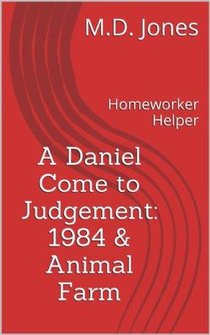 A Daniel Come to Judgement: 1984 & Animal Farm (Homeworker Helper Book 13)  by  M.D. Jones