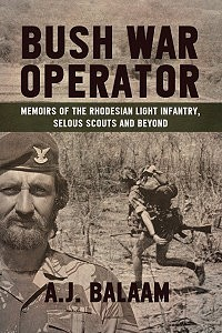 Bush War Operator: Memoirs of the Rhodesian Light Infantry, Selous Scouts and Beyond  by  Andrew Balaam