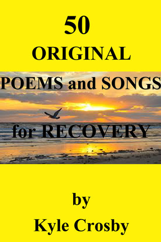 50 Original Poems and Songs for Recovery  by  Kyle Crosby