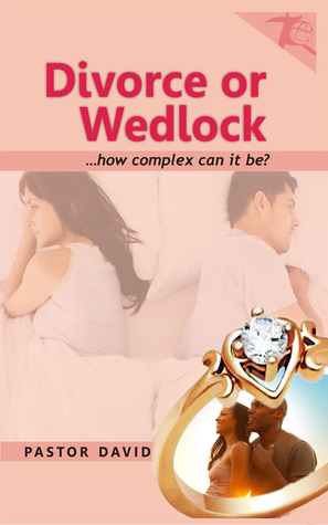Divorce or Wedlock...how complex can it be?  by  Pastor David