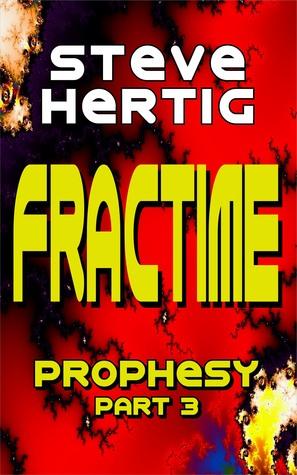 Fractime Prophesy (Part 3) Steve Hertig