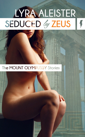 Seduced Zeus: A Mount Olympussy Story by Lyra Aleister
