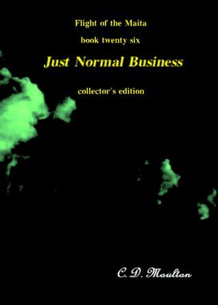 Flight of the Maita Book 26: Just Normal Business Collectors Edition  by  C.D. Moulton