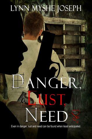 Danger, Lust and Need Lynn Myshe Joseph