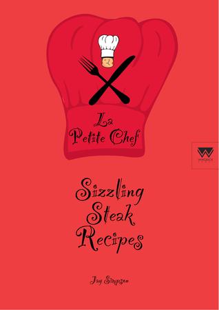 Sizzling Steak Recipes: La Petite Chef  by  Jay Simpson