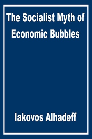 The Socialist Myth of Economic Bubbles Iakovos Alhadeff