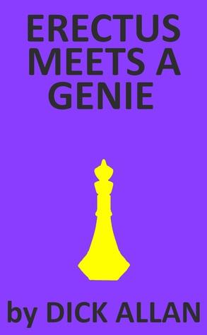 Erectus Meets A Genie  by  Dick Allan