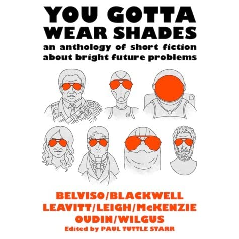 You Gotta Wear Shades: An Anthology of Short Fiction about Bright ...