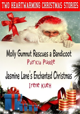 Two Heartwarming Christmas Stories: Molly Gumnut Rescues a Bandicoot  by  Patricia Puddle and Jasmine Lane's Enchanted Christmas by Irene Kueh. by Patricia Puddle